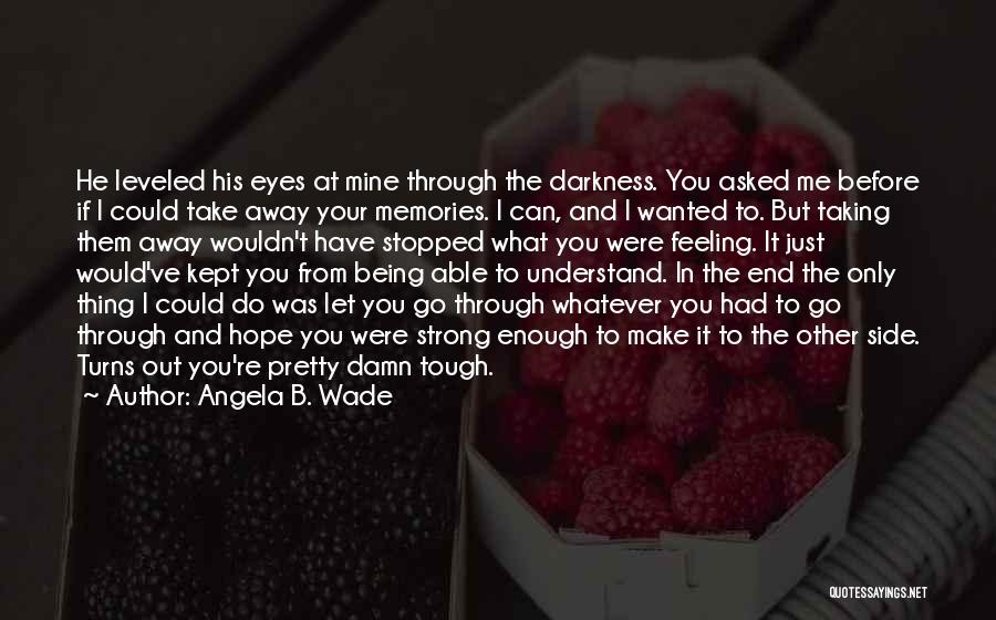 What If You Were Mine Quotes By Angela B. Wade
