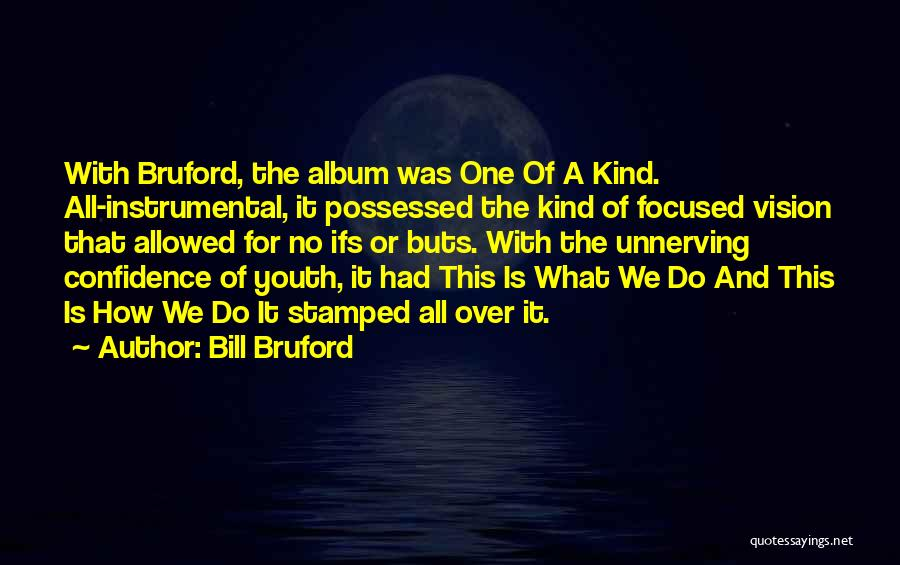 What Ifs And Buts Quotes By Bill Bruford