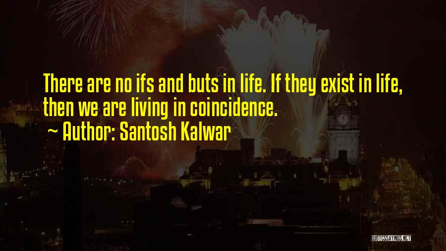 What Ifs And Buts Quotes By Santosh Kalwar