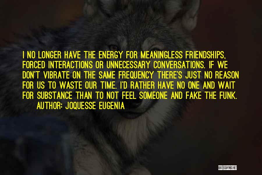 What Is Fake Friendship Quotes By Joquesse Eugenia