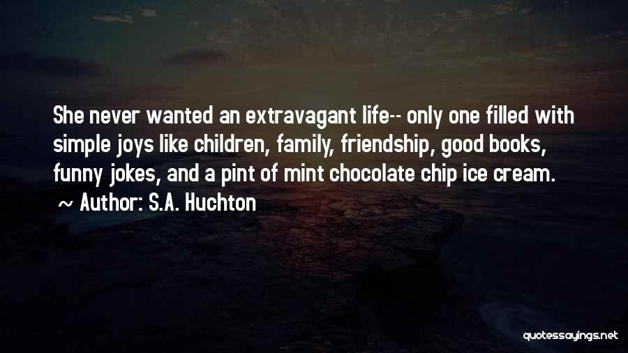 What Is Friendship Funny Quotes By S.A. Huchton