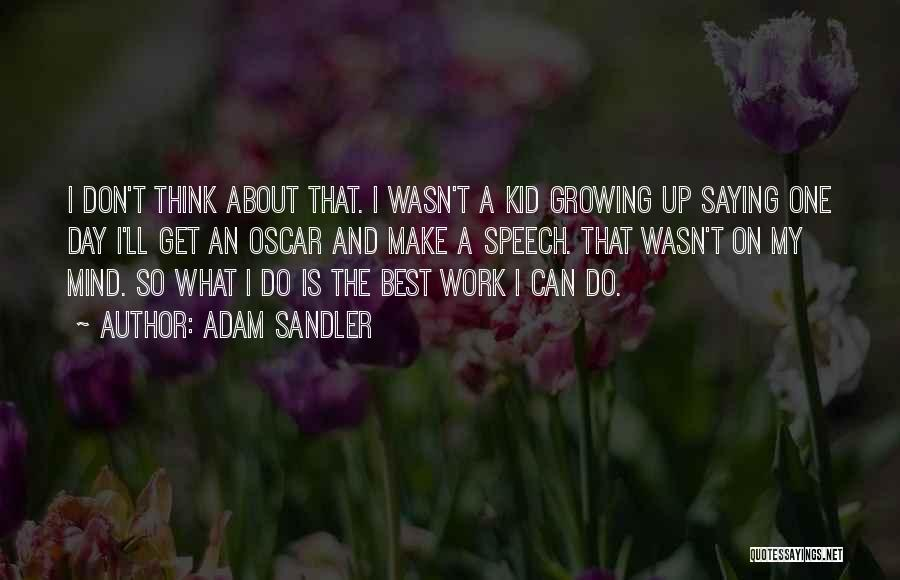 What Is Growing Up Quotes By Adam Sandler