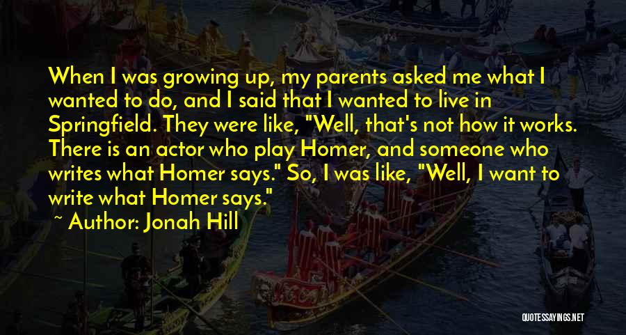 What Is Growing Up Quotes By Jonah Hill