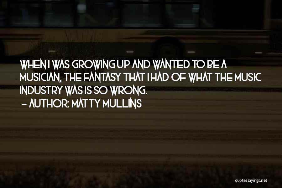 What Is Growing Up Quotes By Matty Mullins