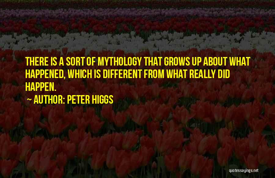 What Is Growing Up Quotes By Peter Higgs