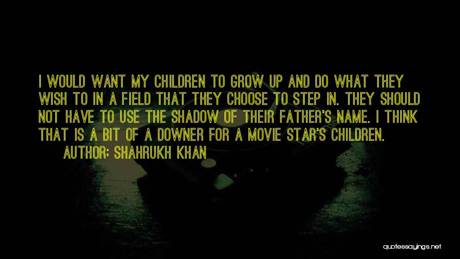 What Is Growing Up Quotes By Shahrukh Khan