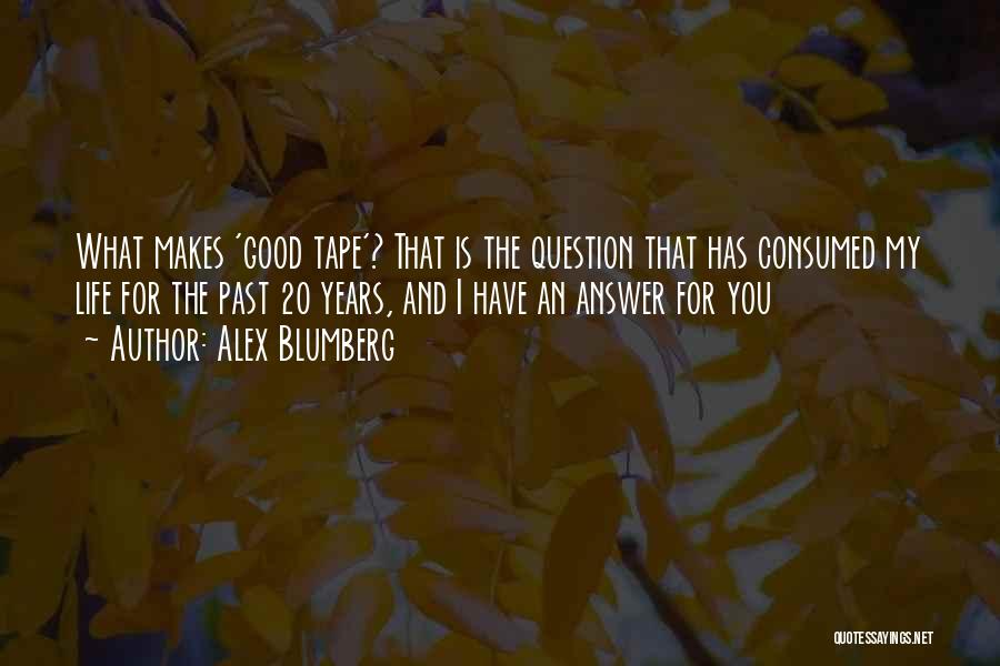 What Is My Life Quotes By Alex Blumberg