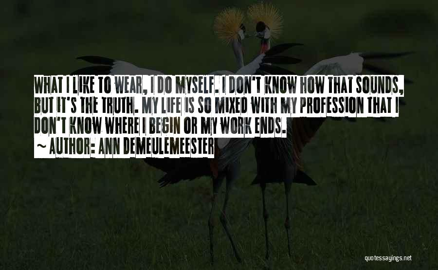 What Is My Life Quotes By Ann Demeulemeester