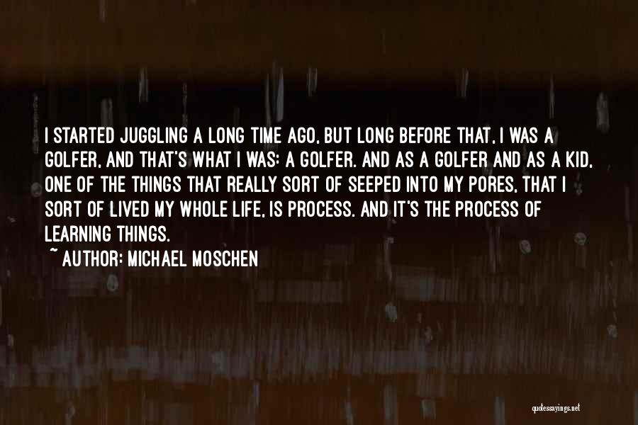 What Is My Life Quotes By Michael Moschen