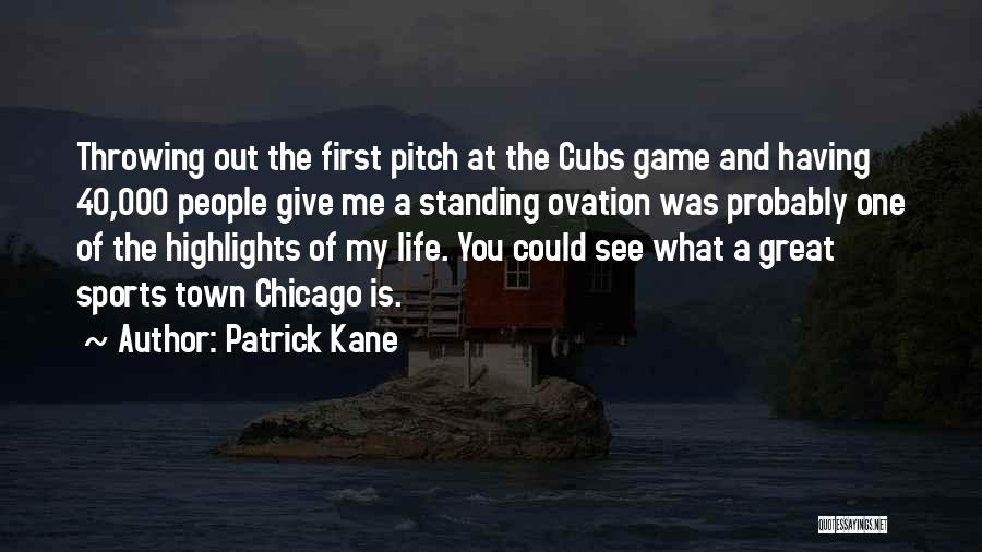 What Is My Life Quotes By Patrick Kane