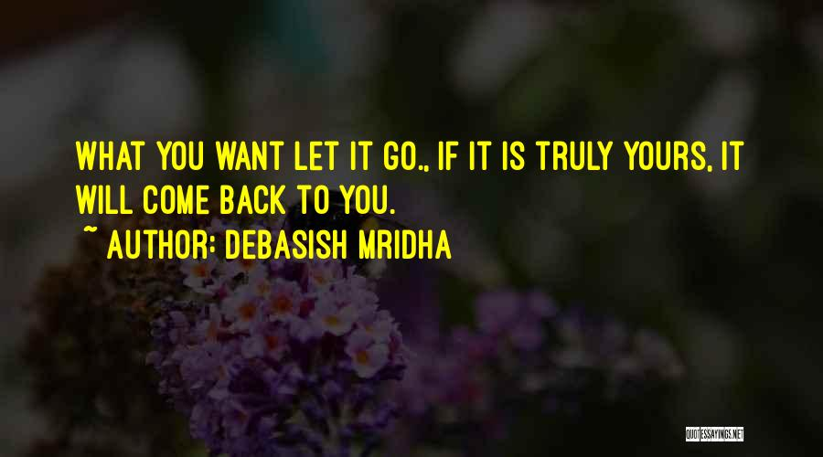 What Is Yours Will Come To You Quotes By Debasish Mridha