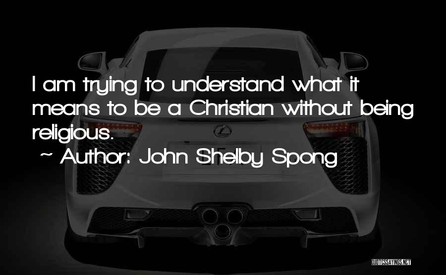 What It Means To Be A Christian Quotes By John Shelby Spong