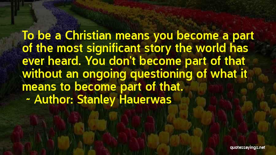What It Means To Be A Christian Quotes By Stanley Hauerwas