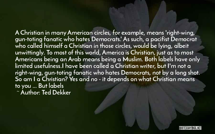What It Means To Be A Christian Quotes By Ted Dekker