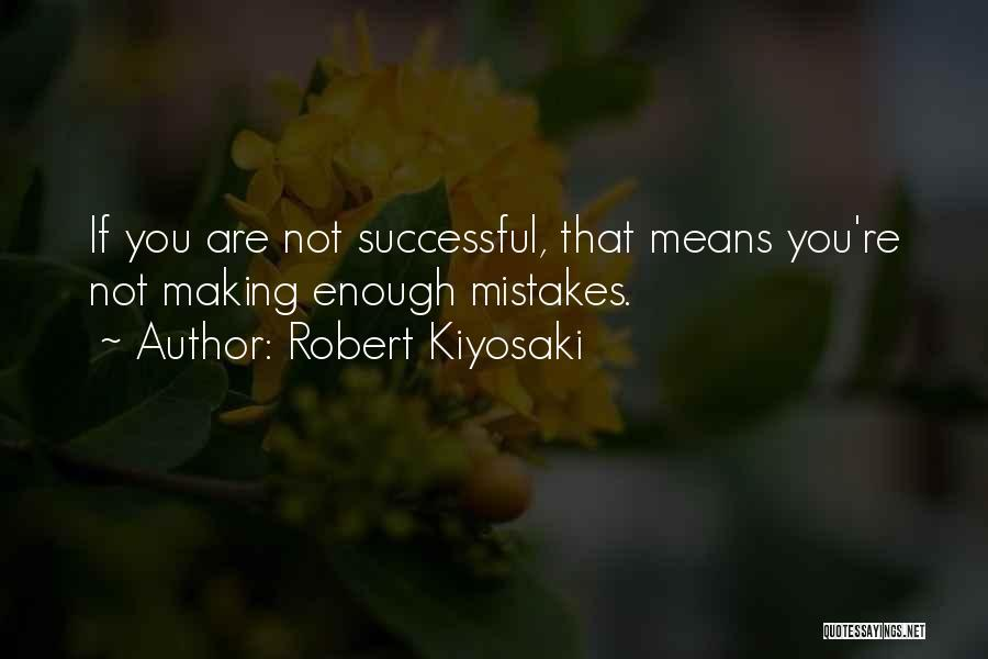 What It Means To Be Successful Quotes By Robert Kiyosaki
