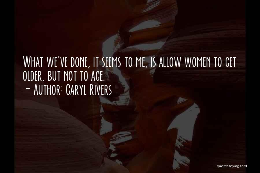What It Seems Quotes By Caryl Rivers