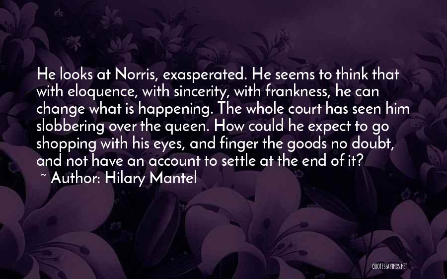What It Seems Quotes By Hilary Mantel