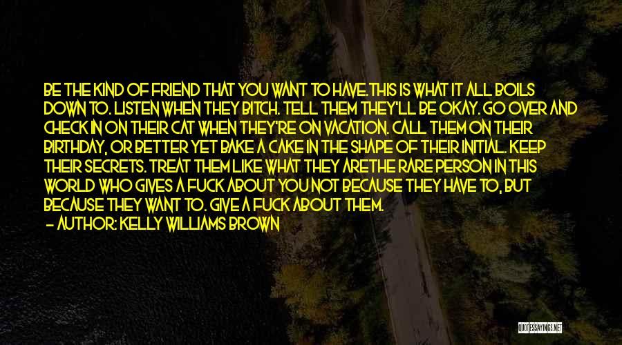 What Kind Of A Friend Are You Quotes By Kelly Williams Brown