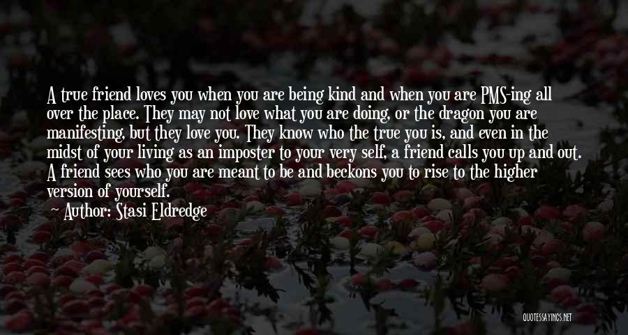 What Kind Of A Friend Are You Quotes By Stasi Eldredge