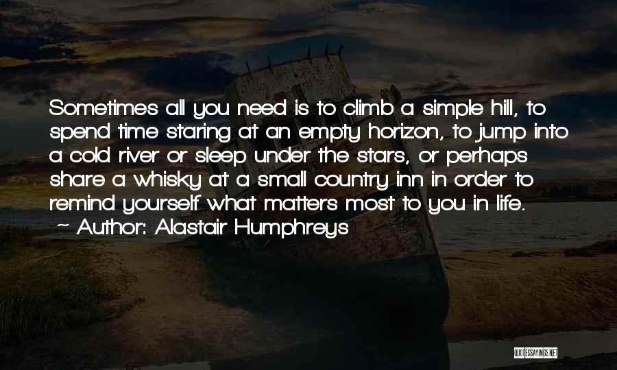 What Matters Most In Life Quotes By Alastair Humphreys