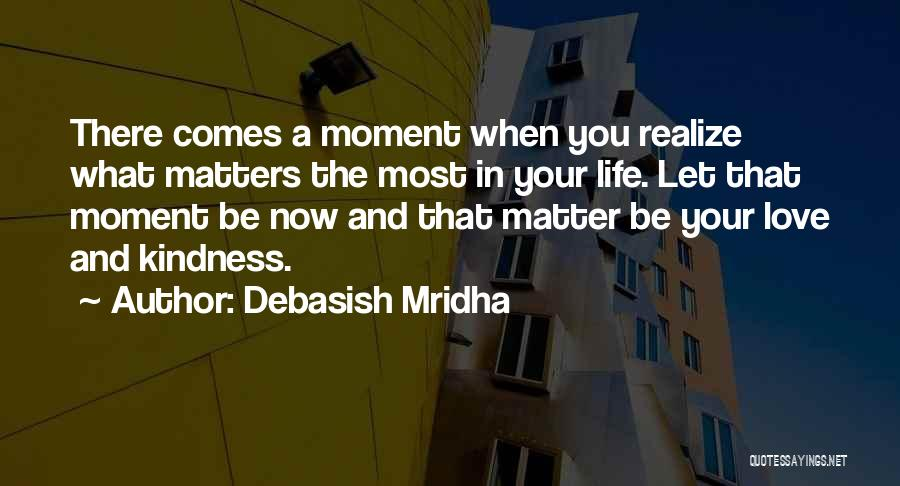 What Matters Most In Life Quotes By Debasish Mridha