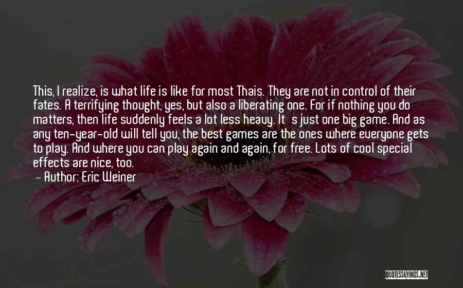 What Matters Most In Life Quotes By Eric Weiner