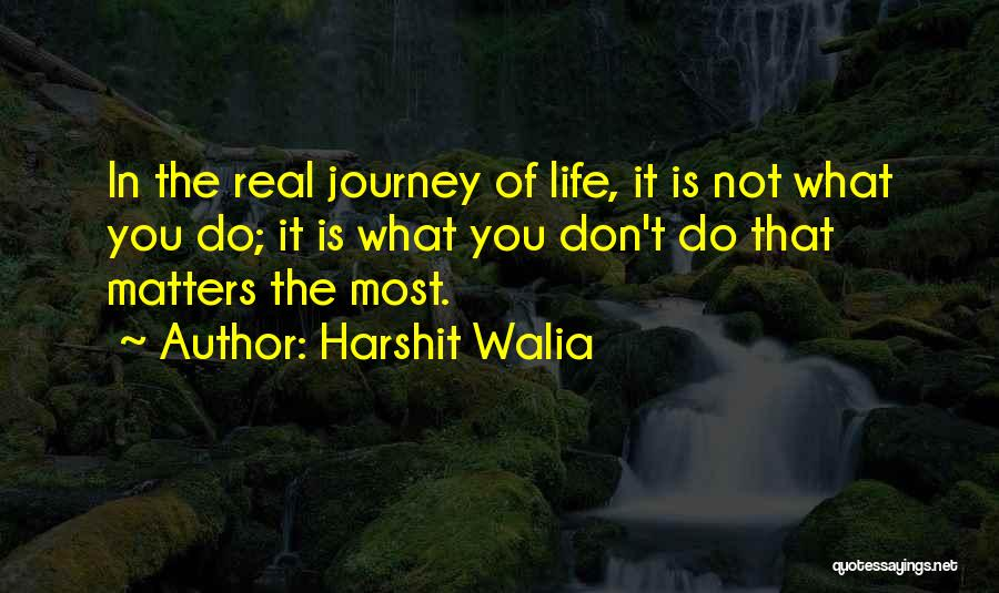 What Matters Most In Life Quotes By Harshit Walia