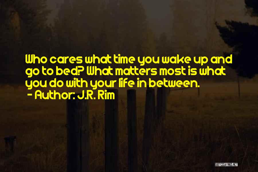 What Matters Most In Life Quotes By J.R. Rim