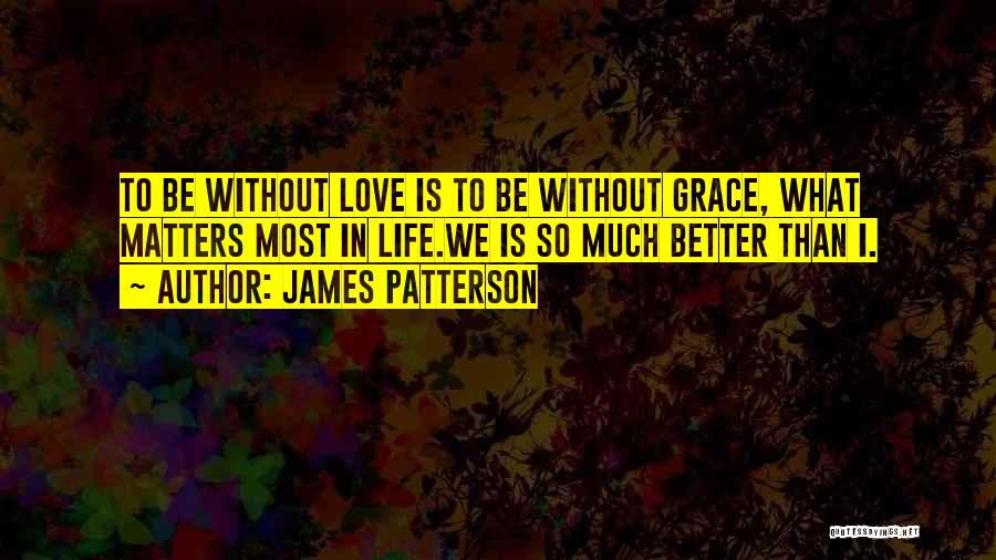 What Matters Most In Life Quotes By James Patterson