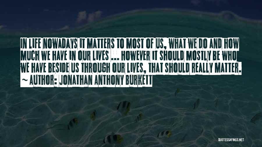 What Matters Most In Life Quotes By Jonathan Anthony Burkett