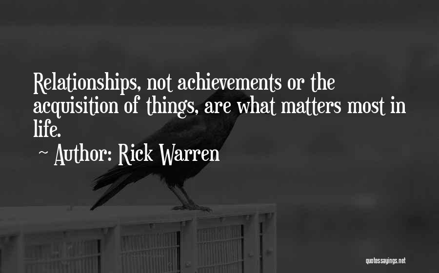 What Matters Most In Life Quotes By Rick Warren