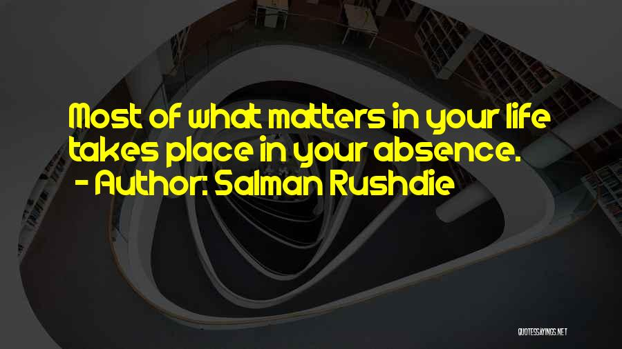 What Matters Most In Life Quotes By Salman Rushdie