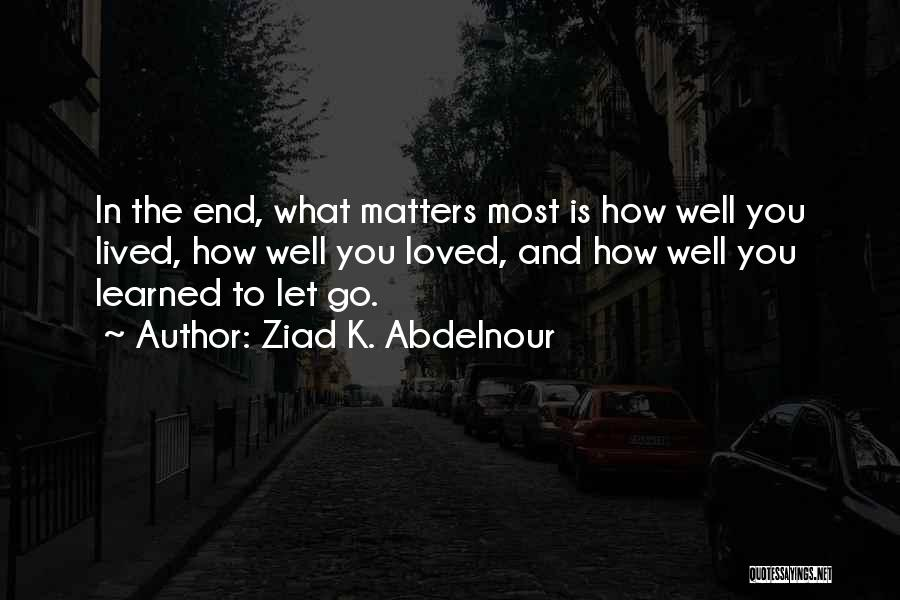 What Matters Most In Life Quotes By Ziad K. Abdelnour