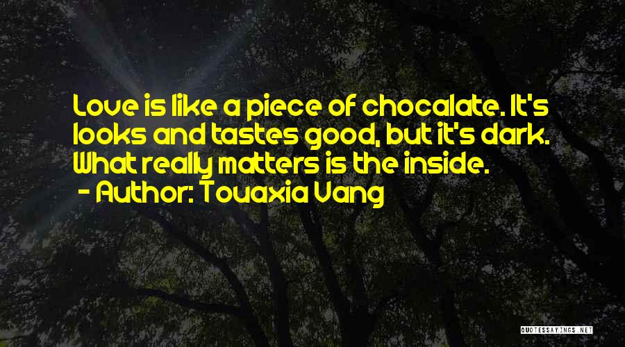 What Matters On The Inside Quotes By Touaxia Vang