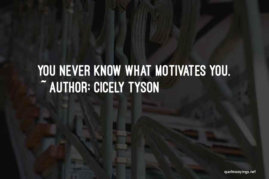 What Motivates You Quotes By Cicely Tyson