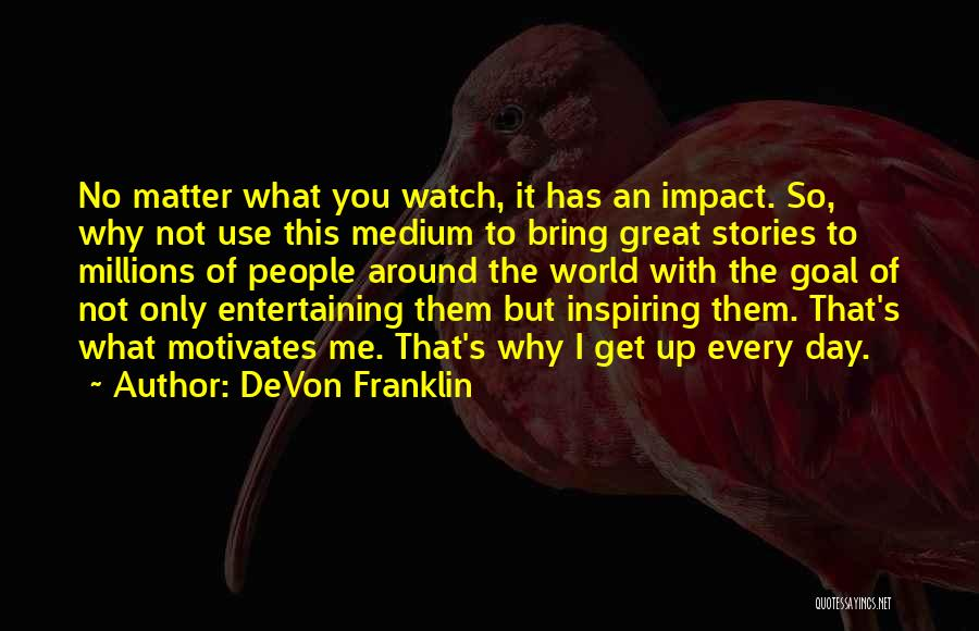 What Motivates You Quotes By DeVon Franklin