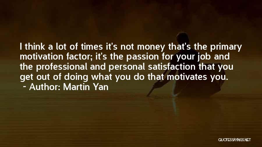 What Motivates You Quotes By Martin Yan