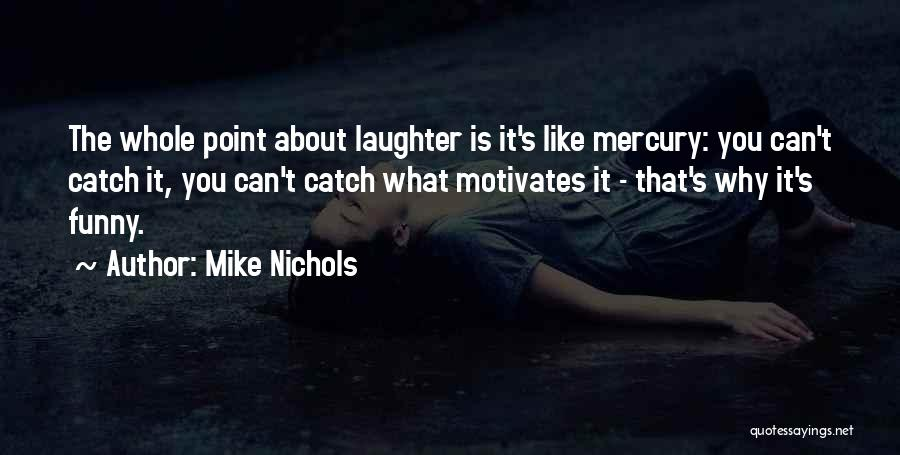 What Motivates You Quotes By Mike Nichols