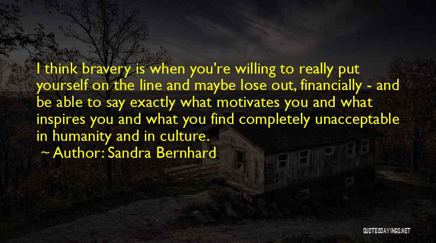 What Motivates You Quotes By Sandra Bernhard