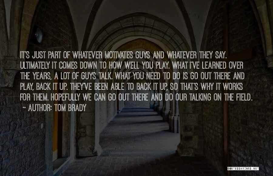 What Motivates You Quotes By Tom Brady