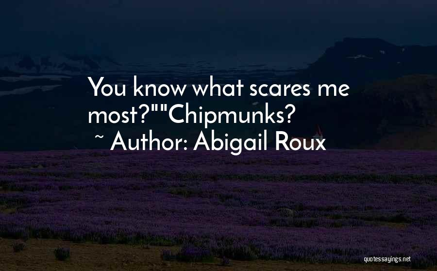 What Scares You Quotes By Abigail Roux