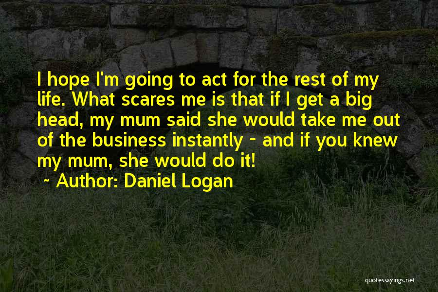 What Scares You Quotes By Daniel Logan