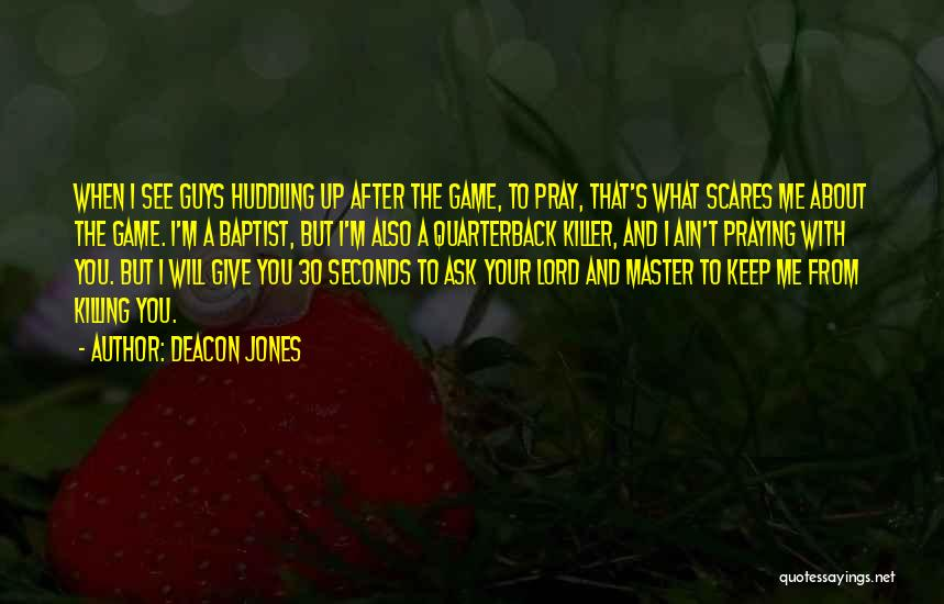 What Scares You Quotes By Deacon Jones
