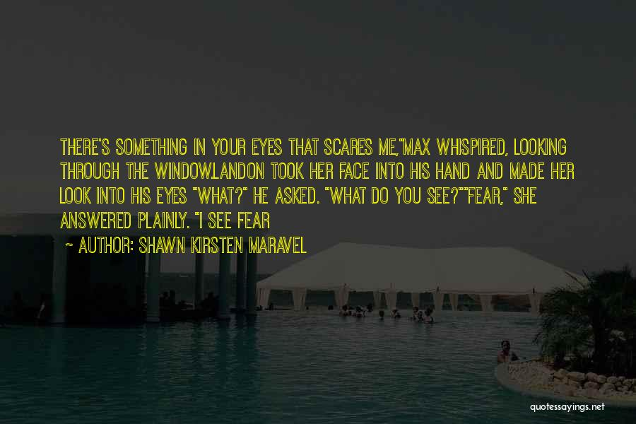 What Scares You Quotes By Shawn Kirsten Maravel