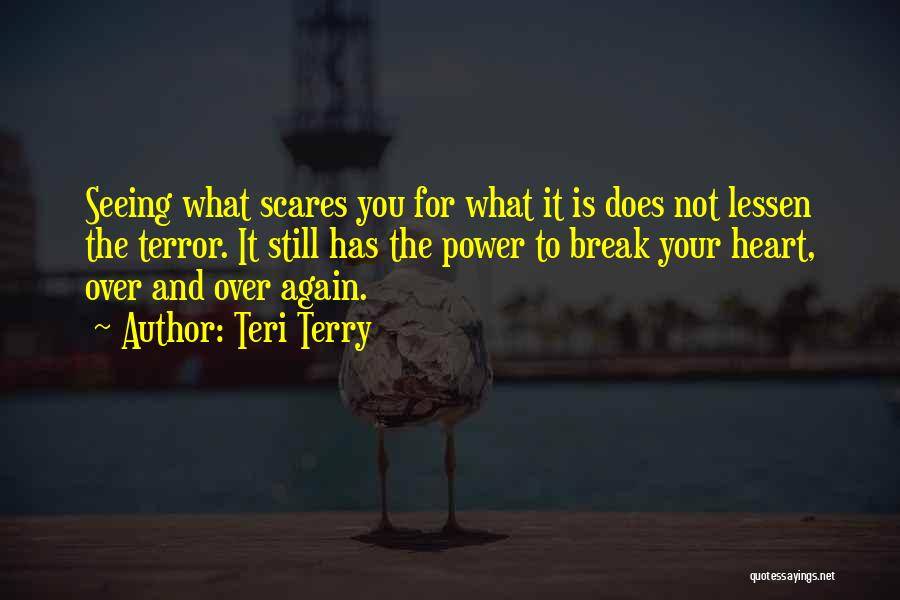 What Scares You Quotes By Teri Terry