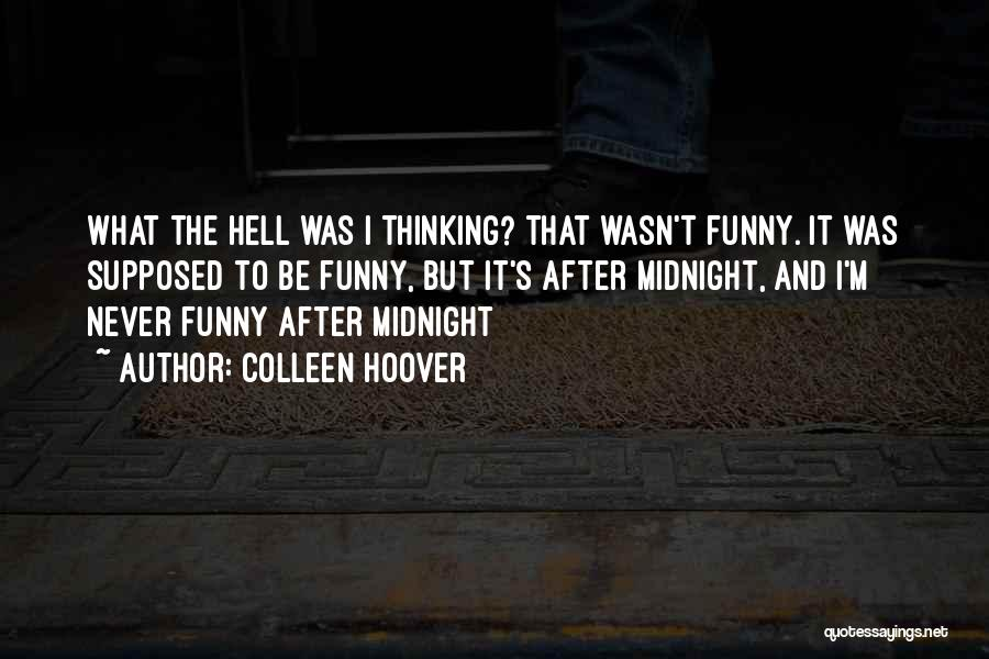 What The Hell Was I Thinking Quotes By Colleen Hoover
