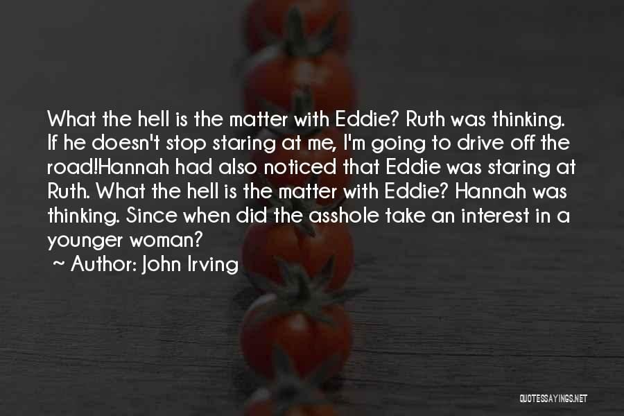 What The Hell Was I Thinking Quotes By John Irving