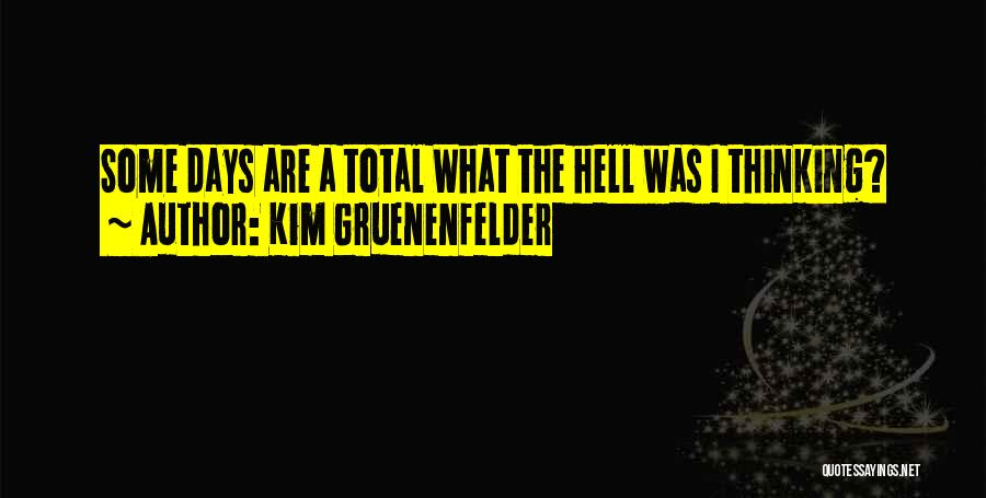 What The Hell Was I Thinking Quotes By Kim Gruenenfelder