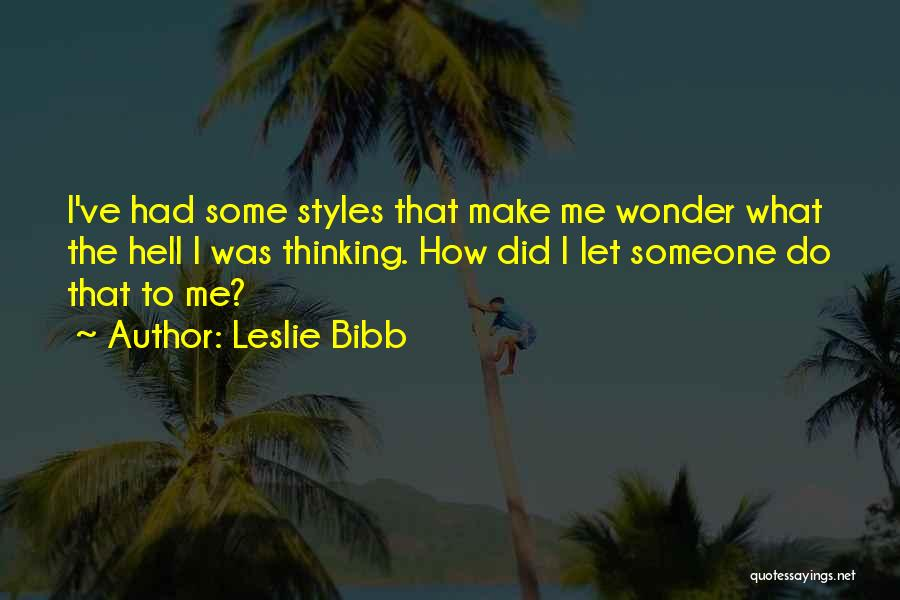 What The Hell Was I Thinking Quotes By Leslie Bibb