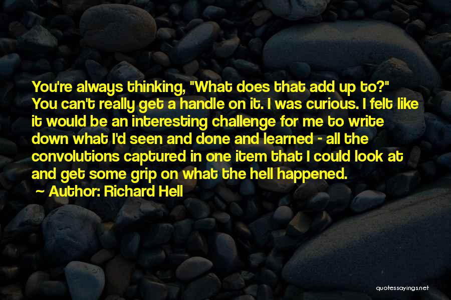 What The Hell Was I Thinking Quotes By Richard Hell